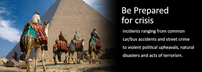 Camel/Pyramid: Be Prepared for crisis incidents ranging from common car/bus accidents and street crime to violent political upheavals, natural disasters and acts of terrorism.